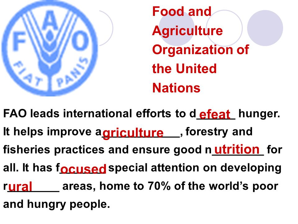 Food and Agriculture Organization of the United Nations FAO leads international efforts to d______ hunger.