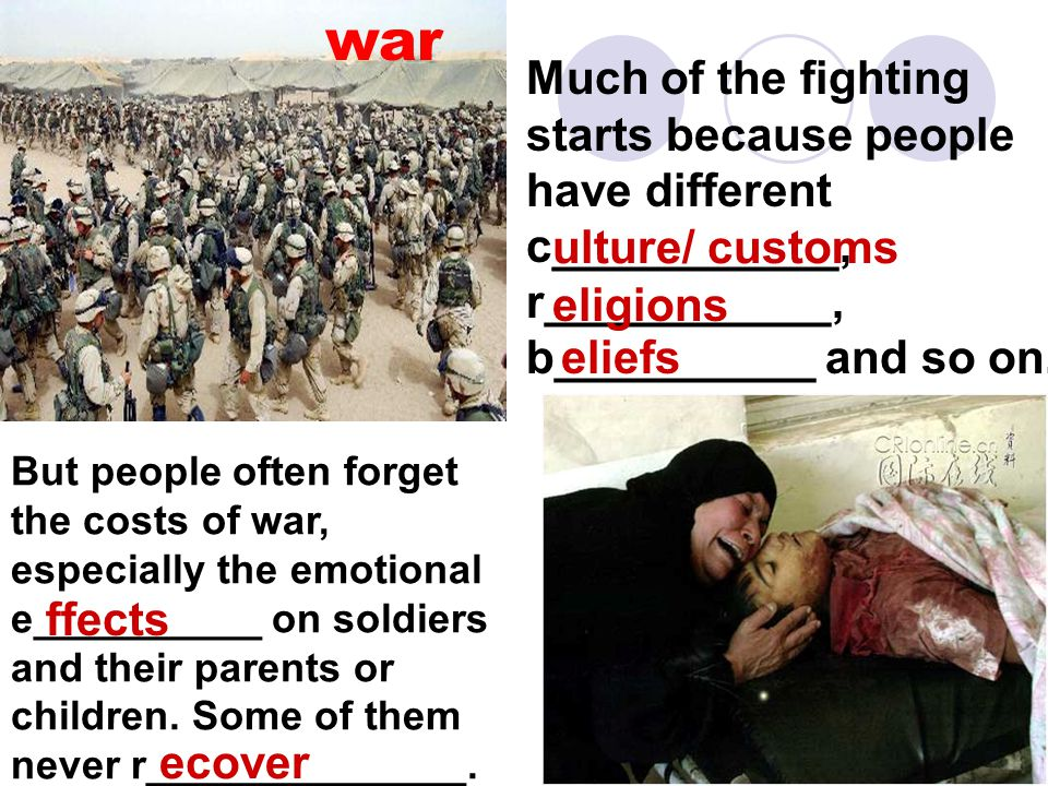 war Much of the fighting starts because people have different c___________, r___________, b__________ and so on.