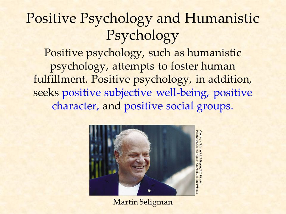 Positive Psychology and Humanistic Psychology Positive psychology, such as humanistic psychology, attempts to foster human fulfillment.
