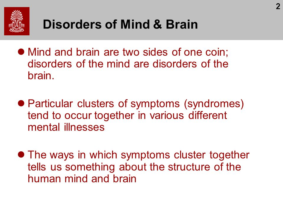 2 Disorders of Mind & Brain Mind and brain are two sides of one coin; disorders of the mind are disorders of the brain.