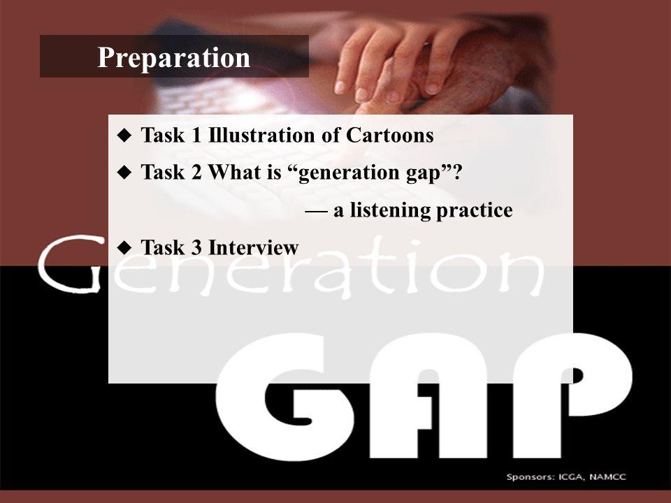 Preparation  Task 1 Illustration of Cartoons  Task 2 What is generation gap .
