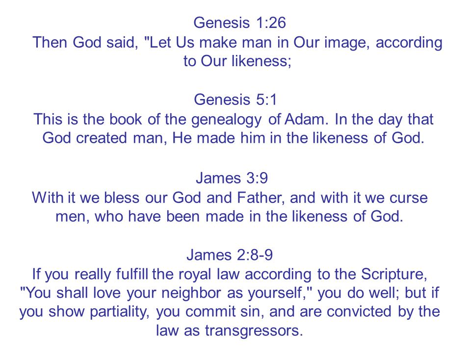 Genesis 1:26 Then God said, Let Us make man in Our image, according to Our likeness; Genesis 5:1 This is the book of the genealogy of Adam.
