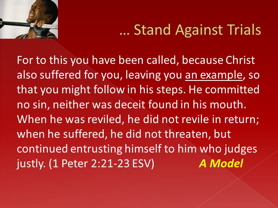 For to this you have been called, because Christ also suffered for you, leaving you an example, so that you might follow in his steps. He committed no