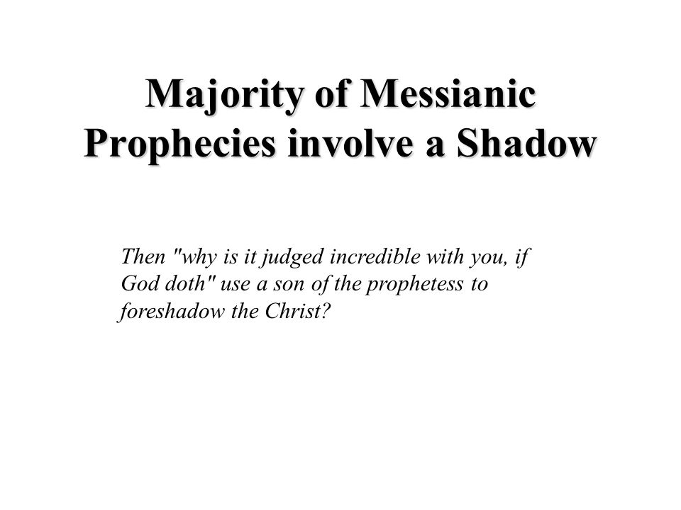 Majority of Messianic Prophecies involve a Shadow Then