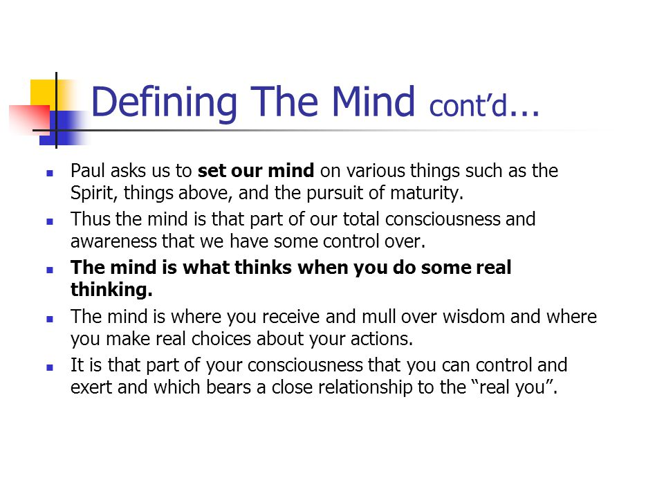Defining The Mind By the Mind Paul does not mean various individual thoughts or mind as intellectual activity or a set of intellectual abstractions or the Sub-conscious or the dream world.