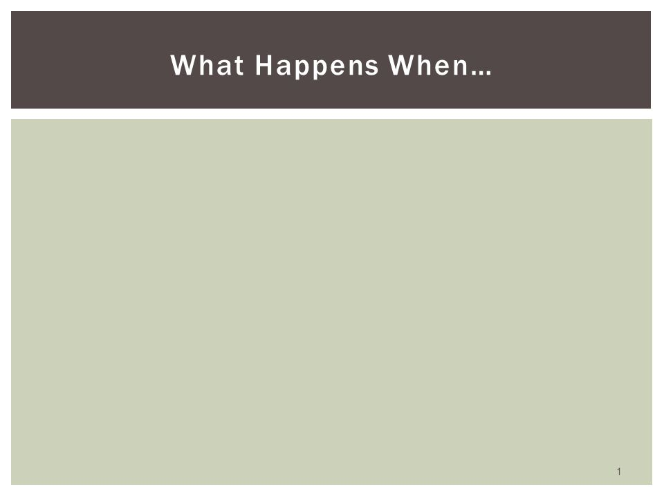 What Happens When… 1