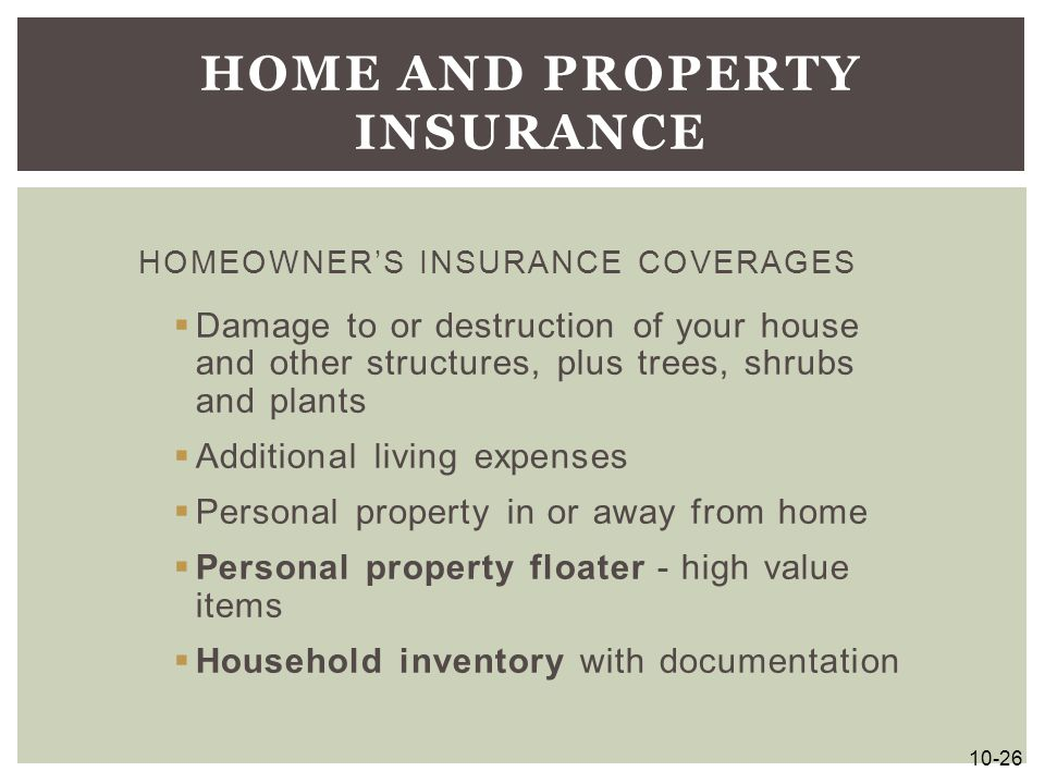 HOMEOWNER'S INSURANCE COVERAGES  Damage to or destruction of your house and other structures, plus trees, shrubs and plants  Additional living expen