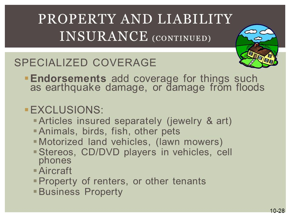 SPECIALIZED COVERAGE  Endorsements add coverage for things such as earthquake damage, or damage from floods  EXCLUSIONS:  Articles insured separate