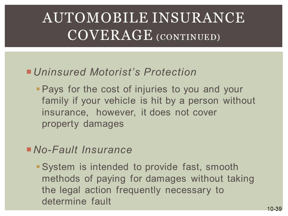  Uninsured Motorist's Protection  Pays for the cost of injuries to you and your family if your vehicle is hit by a person without insurance, however