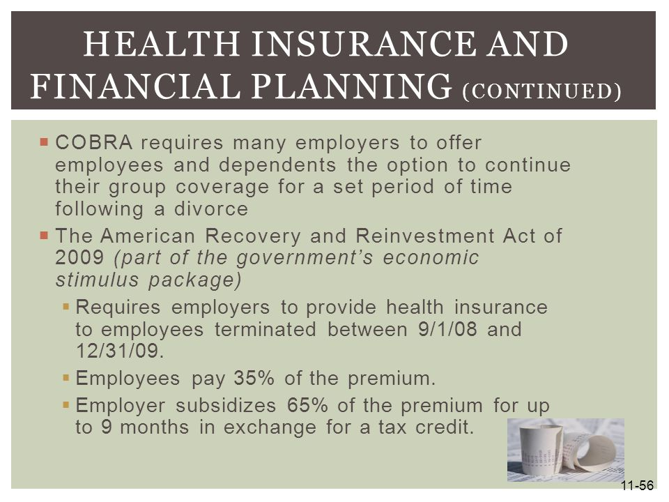  COBRA requires many employers to offer employees and dependents the option to continue their group coverage for a set period of time following a div