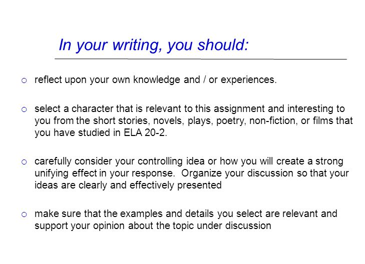 In your writing, you should:  reflect upon your own knowledge and / or experiences.  select a character that is relevant to this assignment and inte