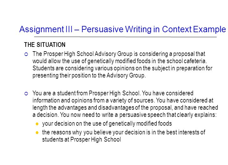 Assignment III – Persuasive Writing in Context Example THE SITUATION  The Prosper High School Advisory Group is considering a proposal that would all