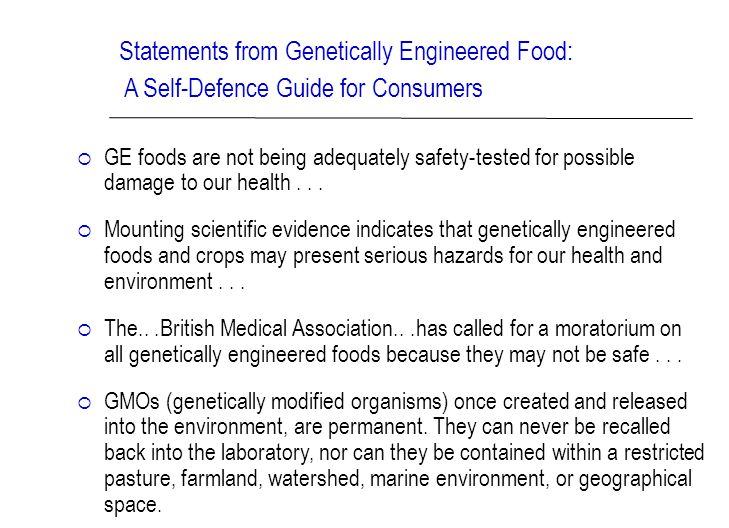 Statements from Genetically Engineered Food: A Self-Defence Guide for Consumers  GE foods are not being adequately safety-tested for possible damage