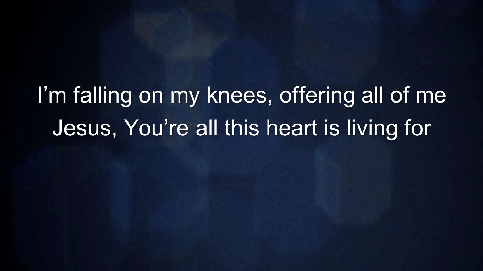 I'm falling on my knees, offering all of me Jesus, You're all this heart is living for