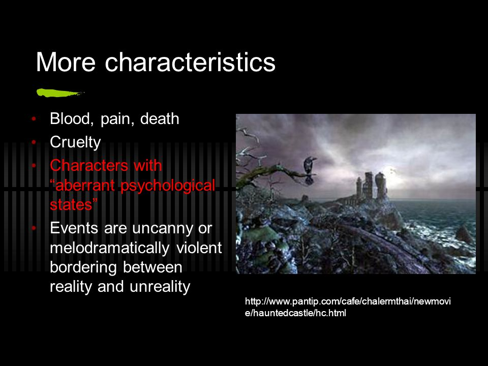 "More characteristics Blood, pain, death Cruelty Characters with ""aberrant psychological states"" Events are uncanny or melodramatically violent borderi"