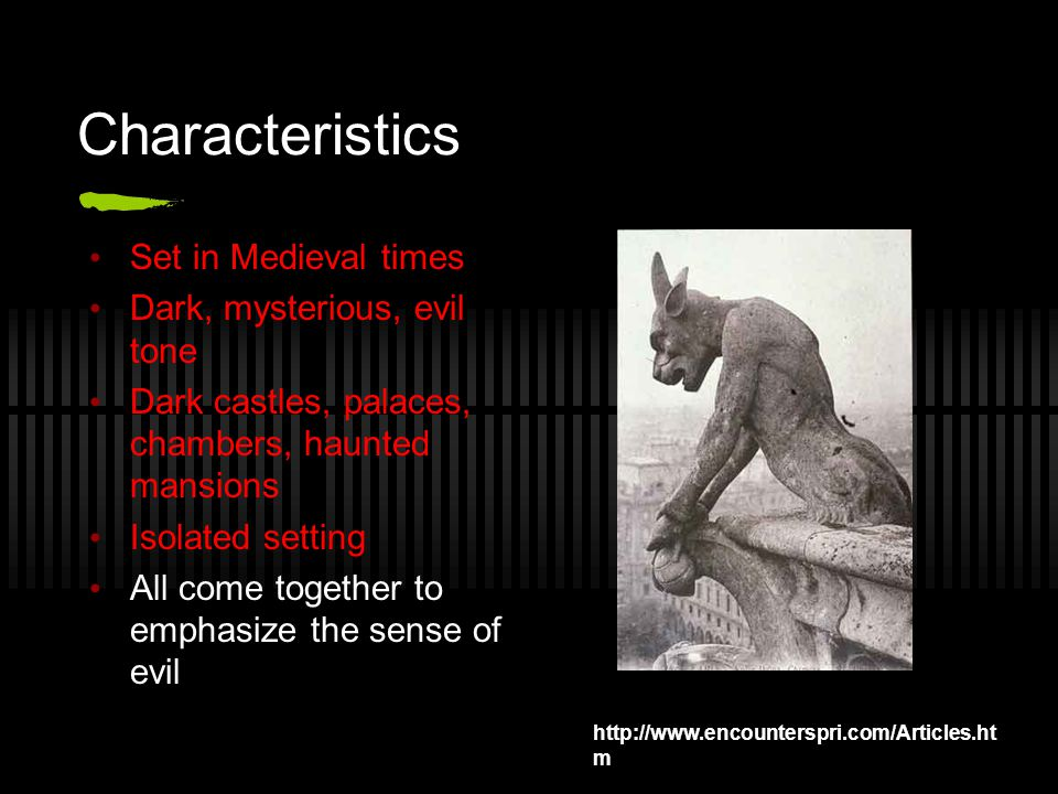 More characteristics Presence of ghosts, spirits, vampires, and other supernatural entities Mysterious disappearances and reappearances Supernatural or paranormal occurrences http://www.penelopesweb.com/gargoyles.html