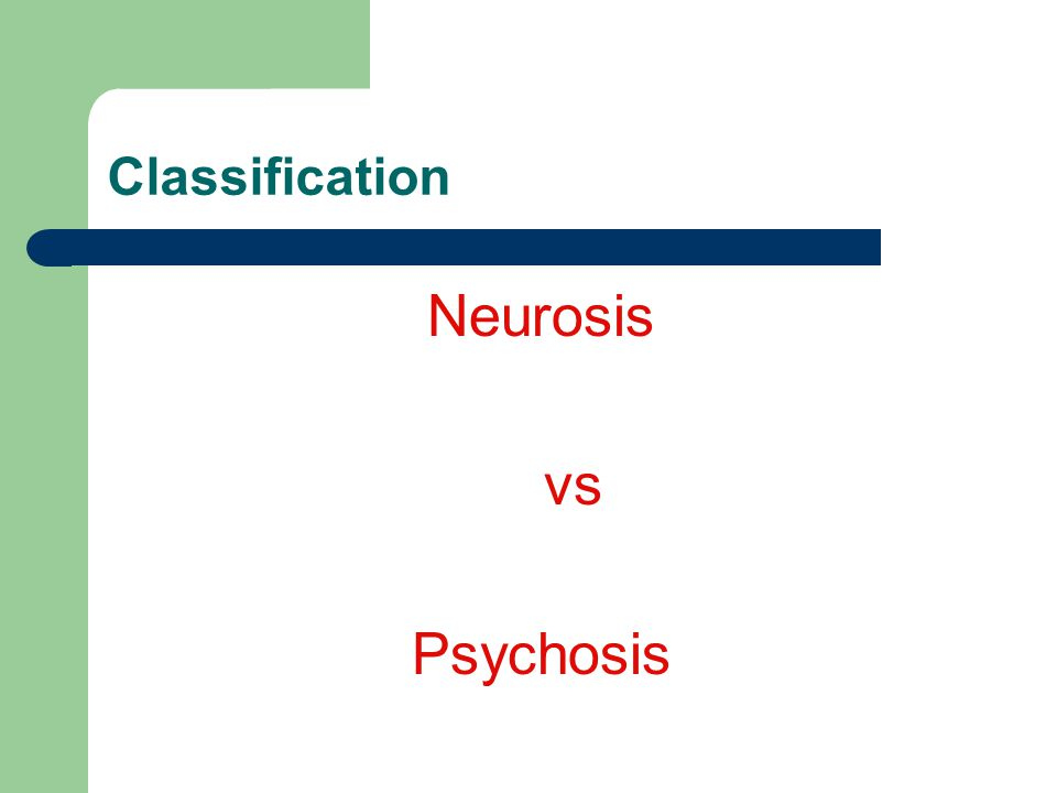 Classification Neurosis vs Psychosis
