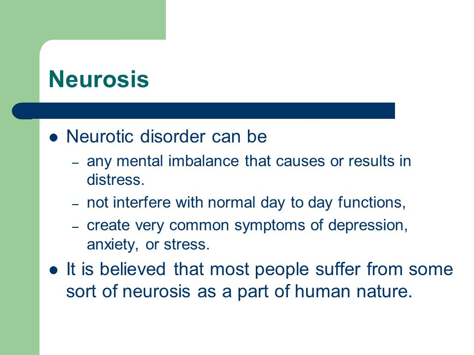 Neurosis Neurotic disorder can be – any mental imbalance that causes or results in distress.