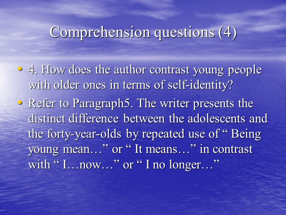 Comprehension questions (4) 4. How does the author contrast young people with older ones in terms of self-identity? 4. How does the author contrast yo