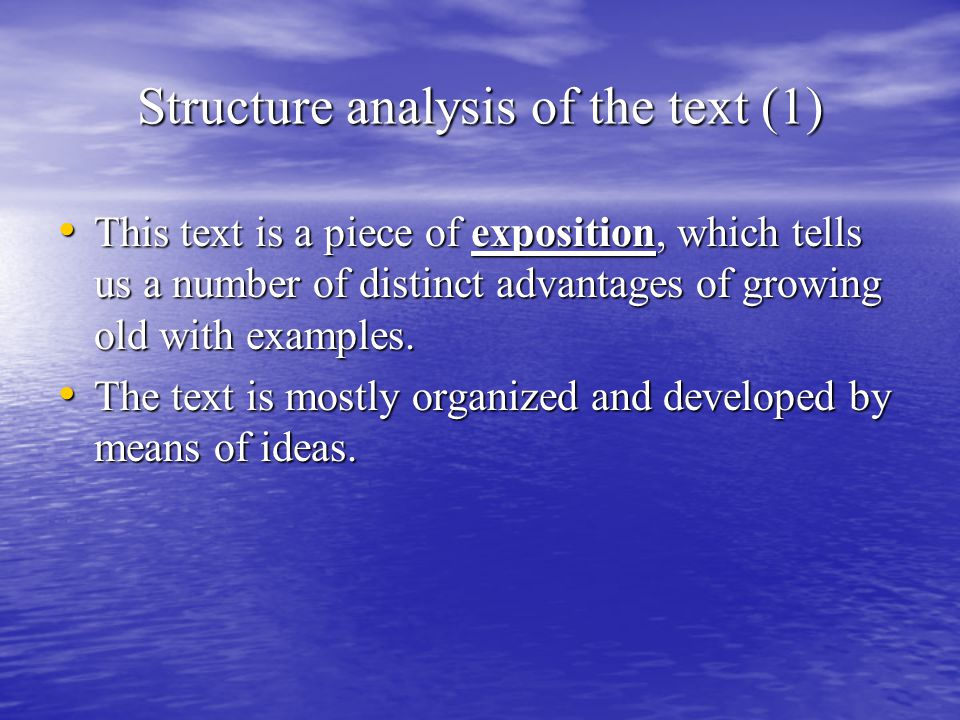 Structure analysis of the text (1) This text is a piece of exposition, which tells us a number of distinct advantages of growing old with examples. Th