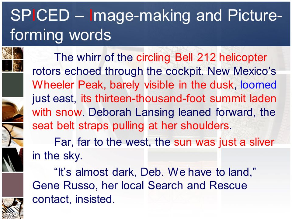 SPICED – Image-making and Picture- forming words The whirr of the circling Bell 212 helicopter rotors echoed through the cockpit.