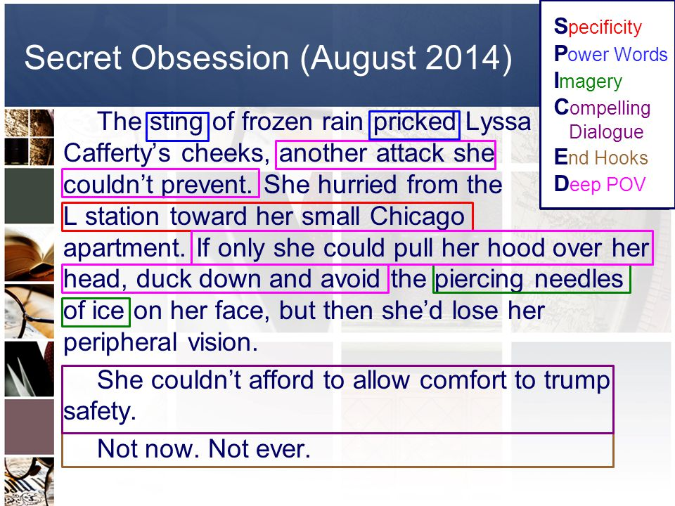 Secret Obsession (August 2014) The sting of frozen rain pricked Lyssa Cafferty's cheeks, another attack she couldn't prevent.