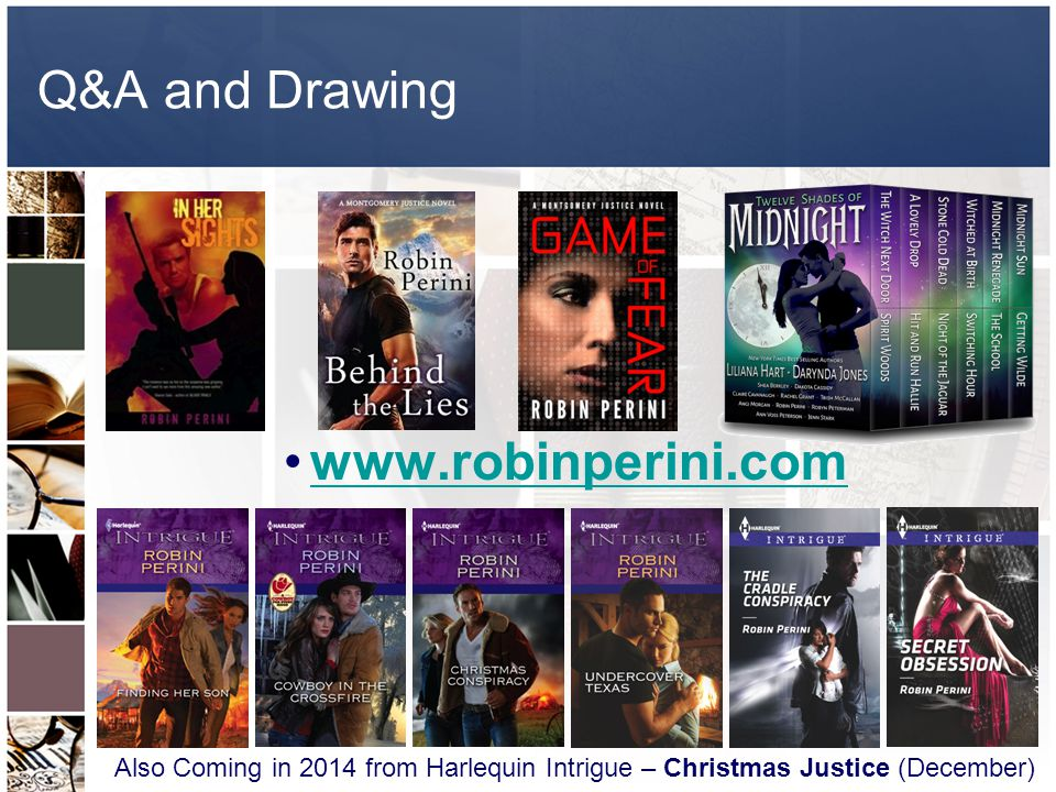 Q&A and Drawing www.robinperini.com Also Coming in 2014 from Harlequin Intrigue – Christmas Justice (December)