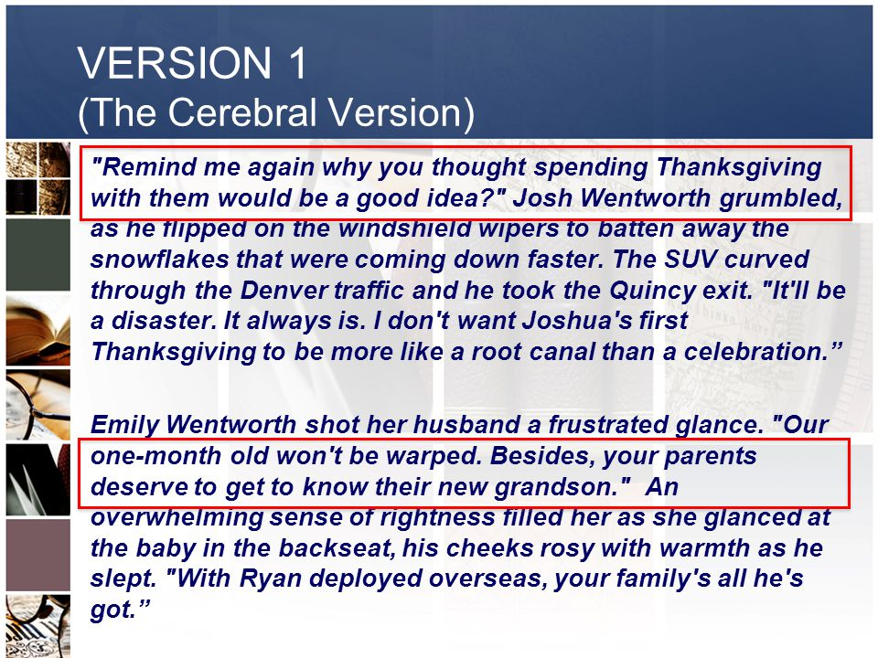 VERSION 1 (The Cerebral Version) Remind me again why you thought spending Thanksgiving with them would be a good idea? Josh Wentworth grumbled, as he flipped on the windshield wipers to batten away the snowflakes that were coming down faster.