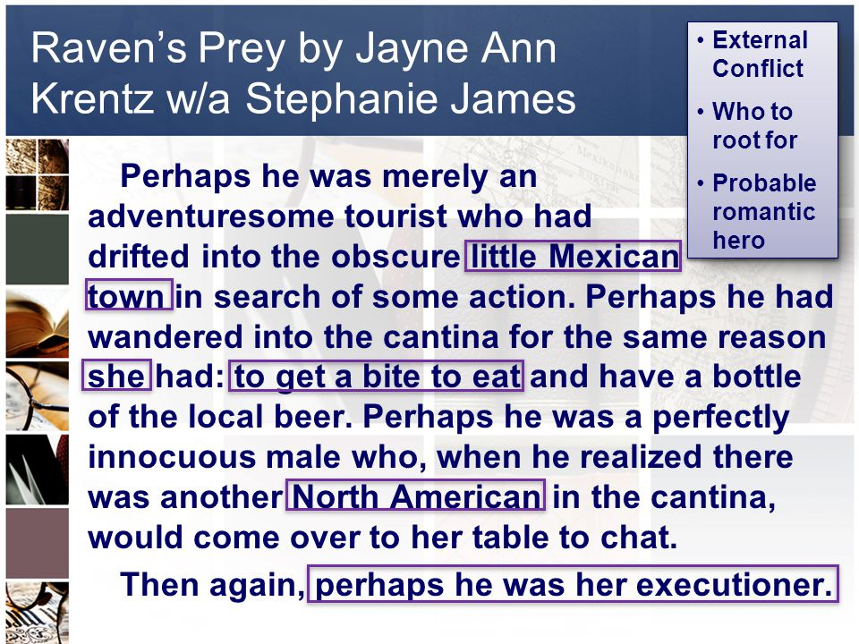 Raven's Prey by Jayne Ann Krentz w/a Stephanie James Perhaps he was merely an adventuresome tourist who had drifted into the obscure little Mexican town in search of some action.