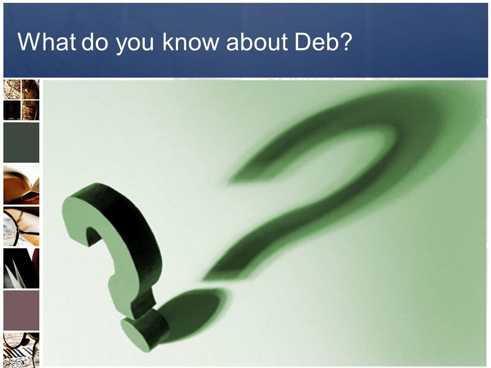 What do you know about Deb?