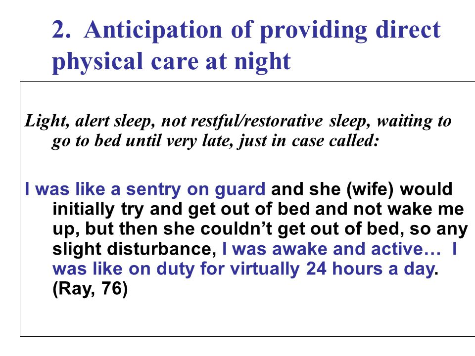 2. Anticipation of providing direct physical care at night Light, alert sleep, not restful/restorative sleep, waiting to go to bed until very late, ju