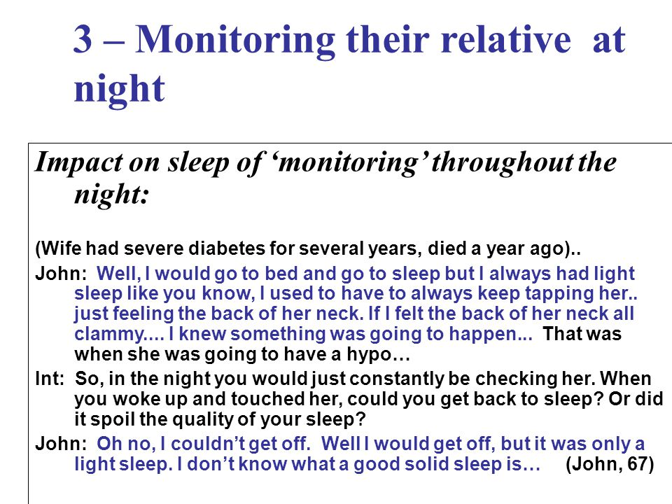 3 – Monitoring their relative at night Impact on sleep of 'monitoring' throughout the night: (Wife had severe diabetes for several years, died a year ago)..