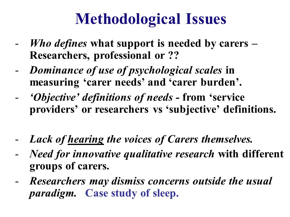 Methodological Issues -Who defines what support is needed by carers – Researchers, professional or ?.
