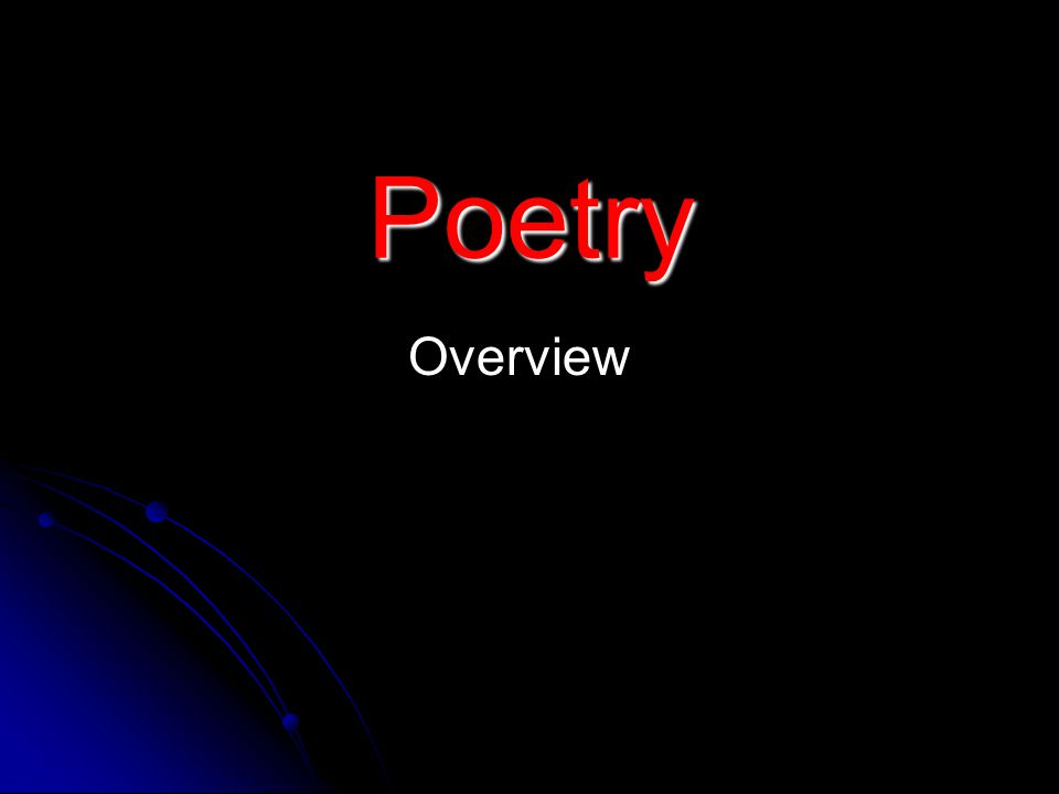 Poetry is concentrated thought which focuses our attention simultaneously on the combination of rhythm and image to express its meaning.