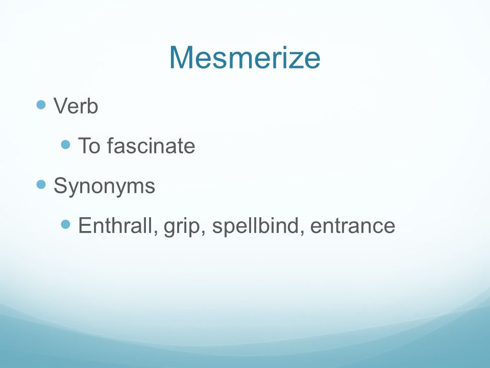 Mesmerize Verb To fascinate Synonyms Enthrall, grip, spellbind, entrance