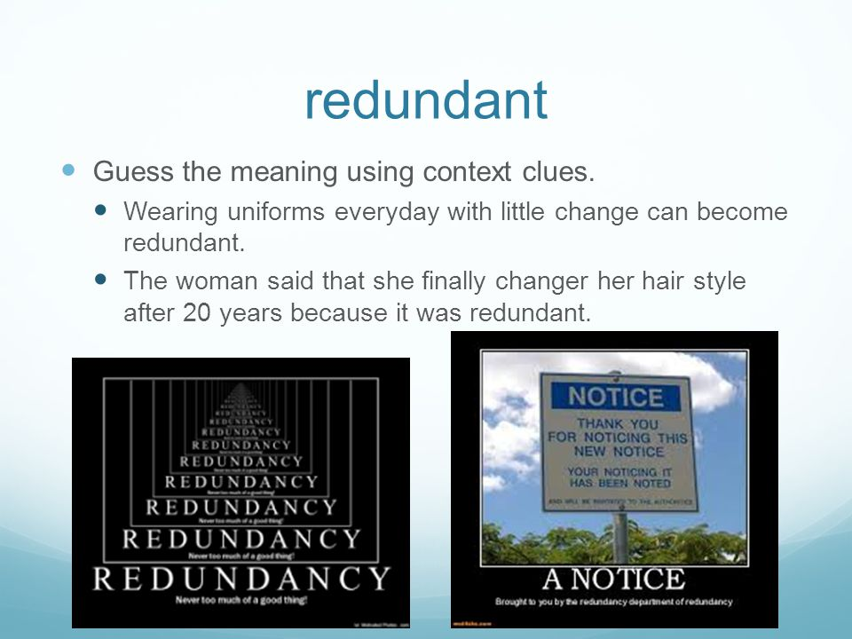 redundant Guess the meaning using context clues. Wearing uniforms everyday with little change can become redundant. The woman said that she finally ch