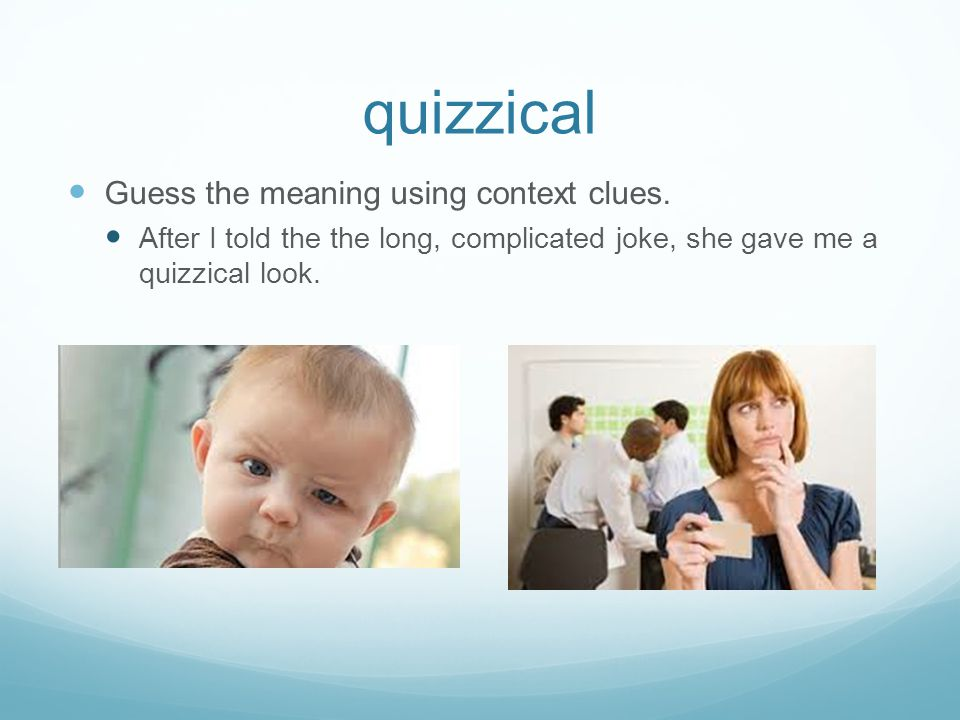 quizzical Guess the meaning using context clues.