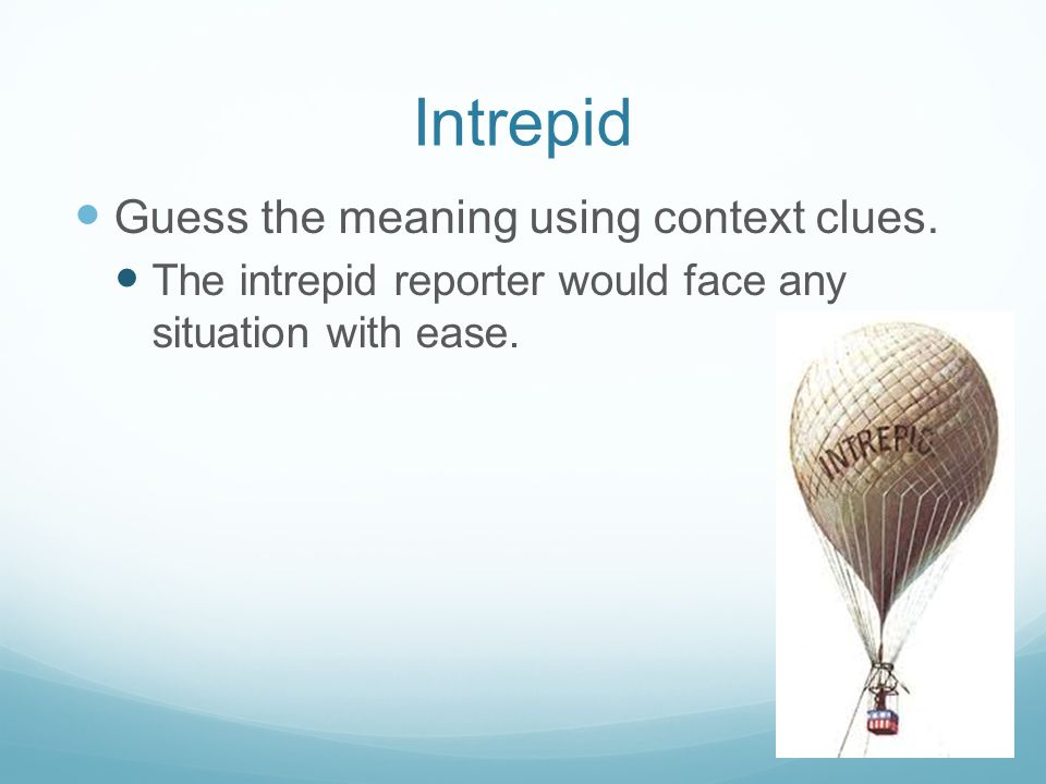 Intrepid Guess the meaning using context clues. The intrepid reporter would face any situation with ease.