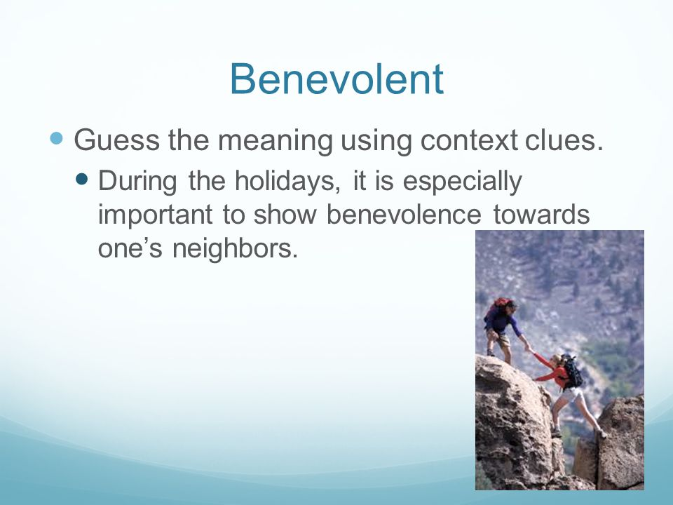 Benevolent Guess the meaning using context clues.