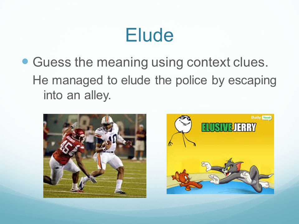 Elude Guess the meaning using context clues.