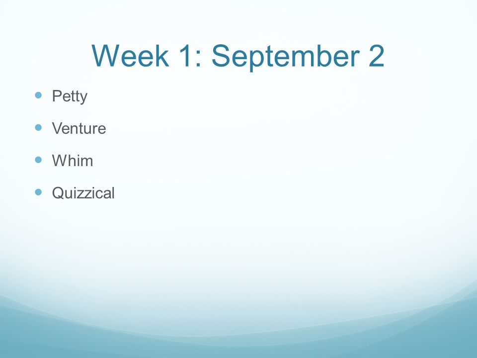 Week 1: September 2 Petty Venture Whim Quizzical