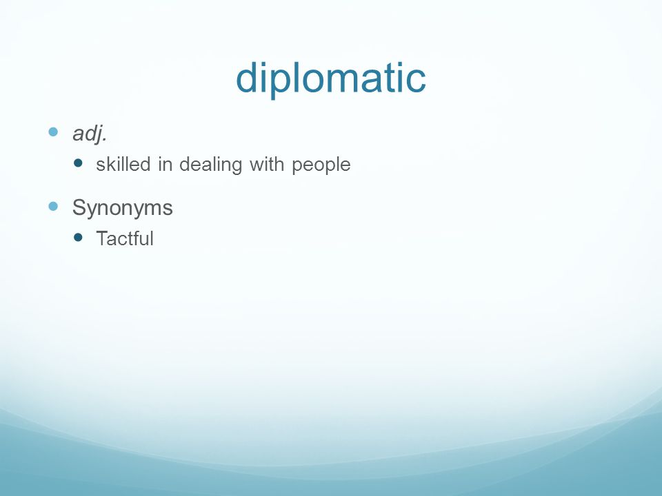 diplomatic adj. skilled in dealing with people Synonyms Tactful