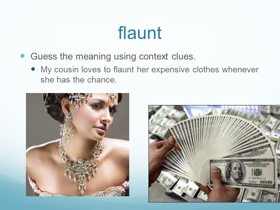 flaunt Guess the meaning using context clues.