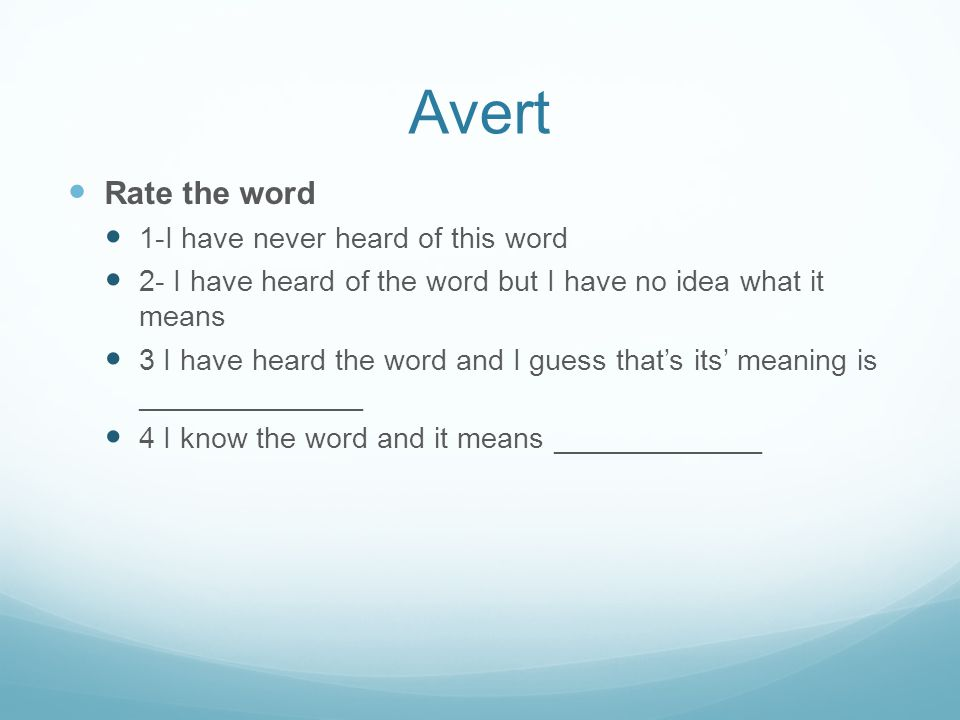Avert Rate the word 1-I have never heard of this word 2- I have heard of the word but I have no idea what it means 3 I have heard the word and I guess that's its' meaning is ______________ 4 I know the word and it means _____________