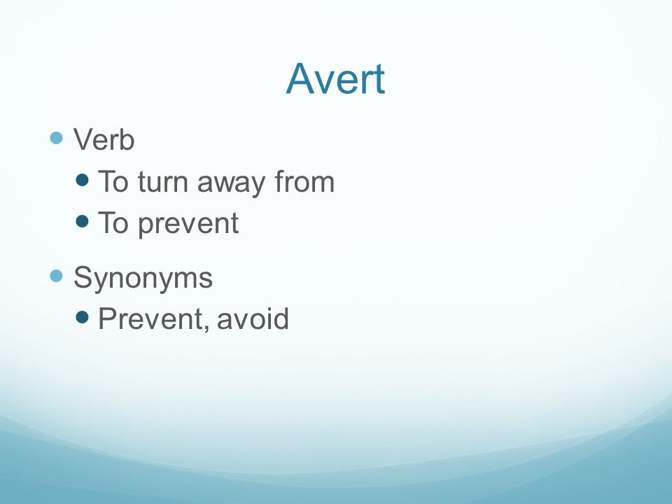 Verb To turn away from To prevent Synonyms Prevent, avoid Avert
