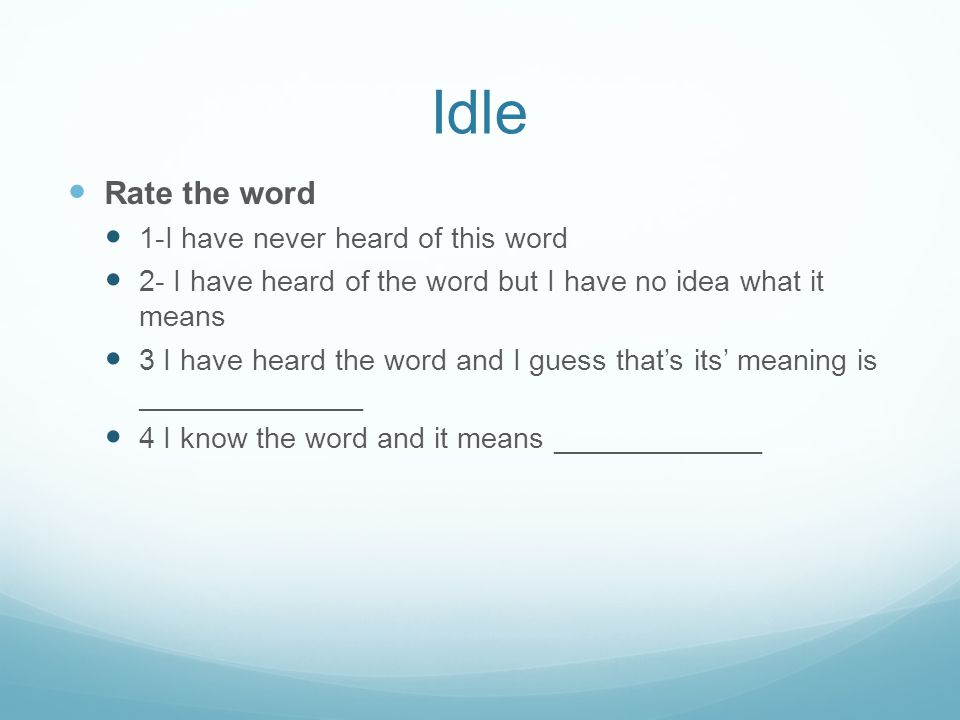 Idle Rate the word 1-I have never heard of this word 2- I have heard of the word but I have no idea what it means 3 I have heard the word and I guess