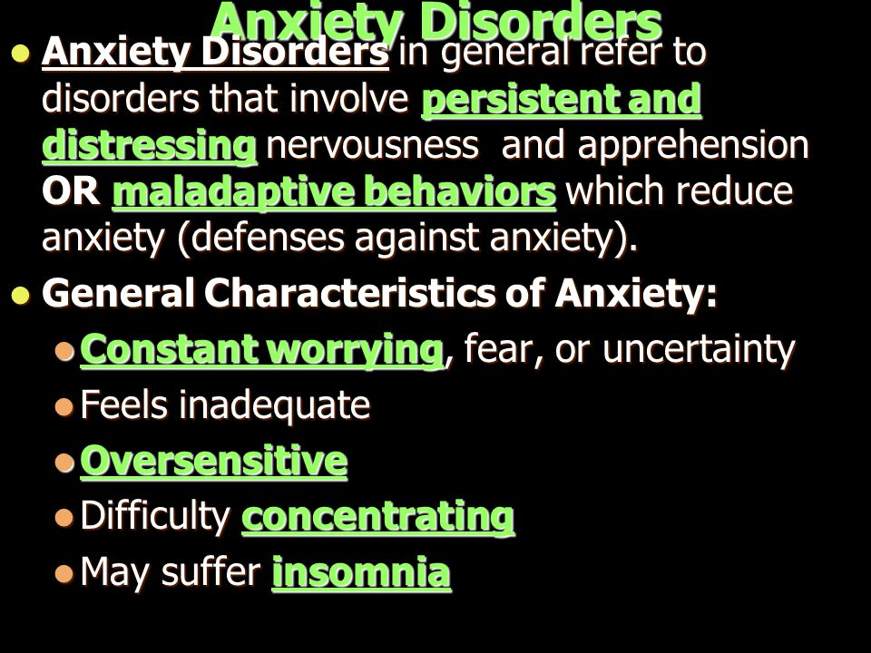 Anxiety Disorders Anxiety Disorders in general refer to disorders that involve persistent and distressing nervousness and apprehension OR maladaptive behaviors which reduce anxiety (defenses against anxiety).