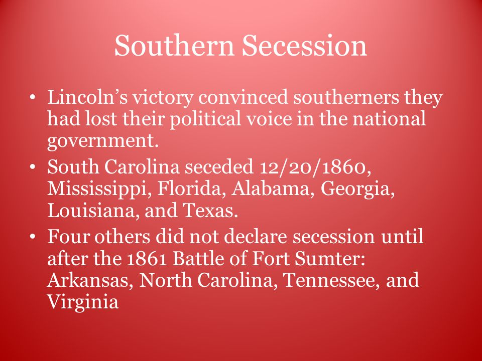 Southern Secession Lincoln's victory convinced southerners they had lost their political voice in the national government.