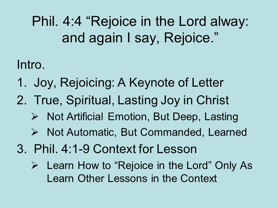 Phil. 4:4 Rejoice in the Lord alway: and again I say, Rejoice. Intro.