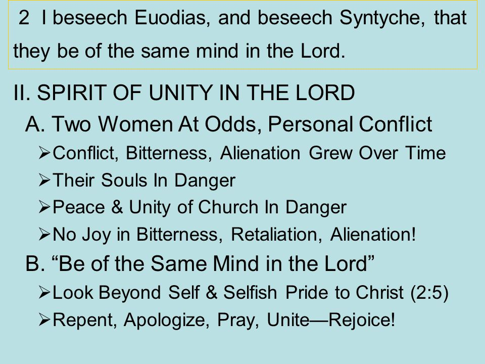 2 I beseech Euodias, and beseech Syntyche, that they be of the same mind in the Lord. II. SPIRIT OF UNITY IN THE LORD A. Two Women At Odds, Personal C